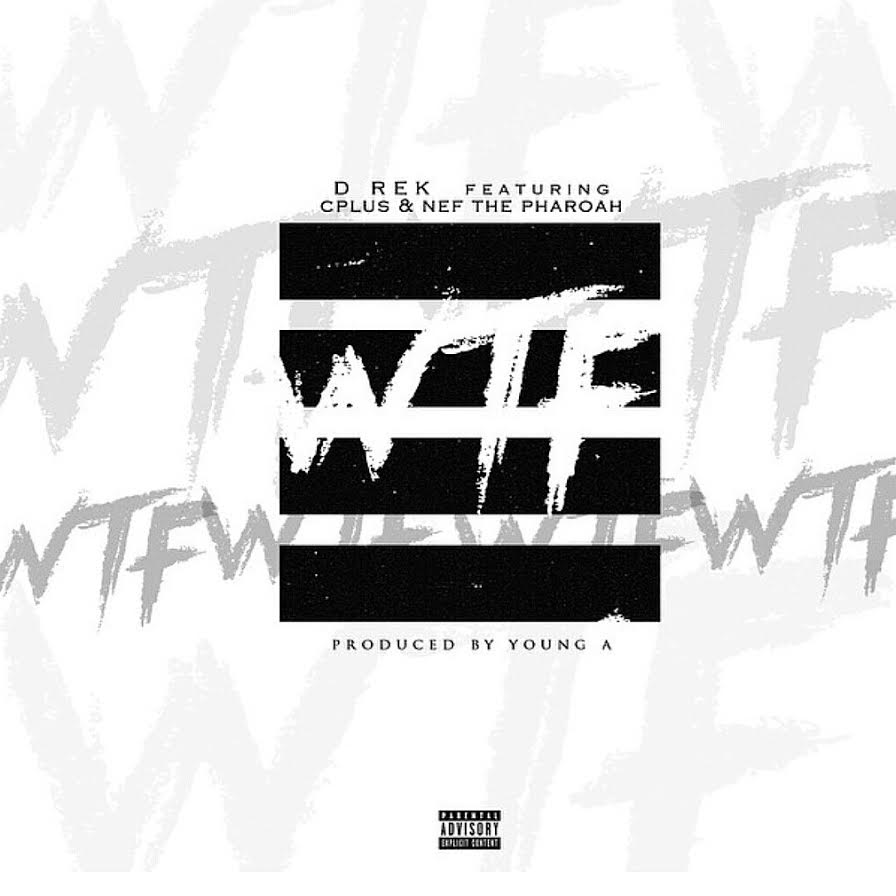 "Sacramento: D-Rek ft. C-Plus & NEF the Pharaoh – ""WTF"""